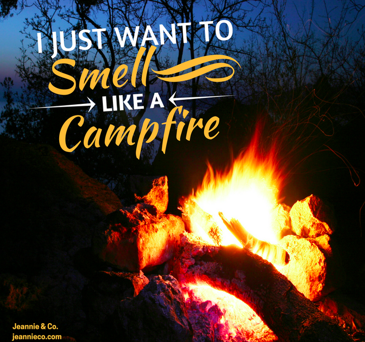 I Just Want To Smell Like A Campfire