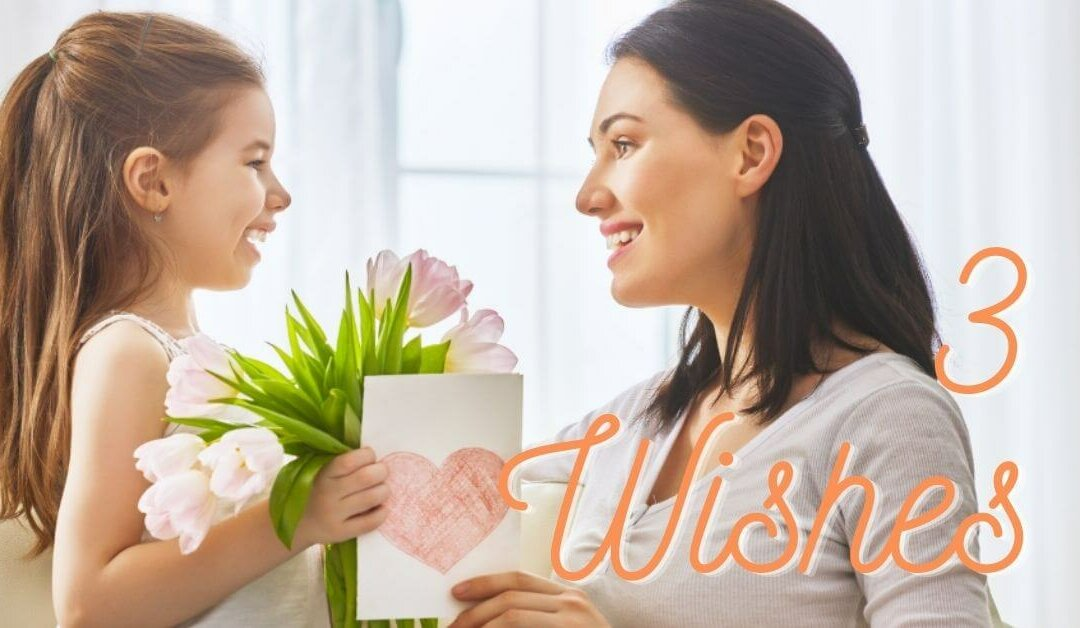 Pamper Mom with 3 Wishes for Mother's Day